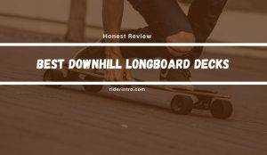 Best Downhill Longboard Decks Review 2021 | With One Winner