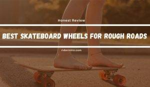 Best Skateboard Wheels For Rough Roads With 3 Winners | Experimented