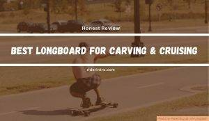Best Longboard for Carving and Cruising in 2021 | Expert Opinion