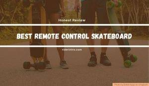 Best Remote Control Skateboard | Best Picks For 2021