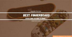 Best Fingerboard in 2021 | Everything You Need to Know