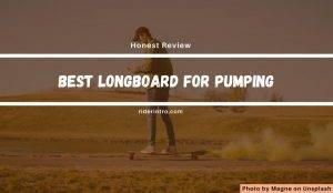 What is the Best Longboard for Pumping in 2021