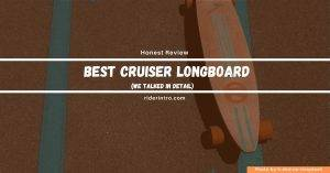 What Are The Best Cruiser Longboard in 2021 | Expert Selection