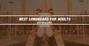 Best Longboard for Adults in 2021 | With Detail Guide