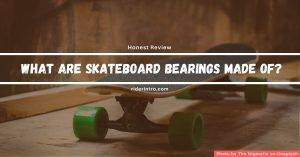 What are Skateboard Bearings Made of? Know Ins and Out