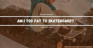 Am I Too Fat to Skateboard | Know Whether You Ride or Not