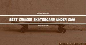 Best Cruiser Skateboards Under $100 in 2021| Honest Review