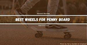Best Penny Board Wheels For Smooth Riding in 2021
