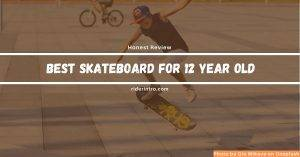 What are the Best Skateboard for 12 Year Old Beginners in 2021