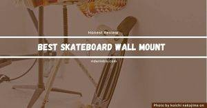 Easy Guide to Choose the Best Skateboard Wall Mount in 2021