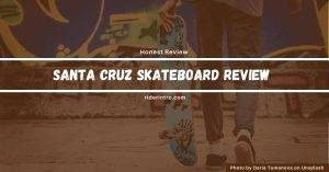 Santa Cruz Skateboard Review | Read Must Before Buying It