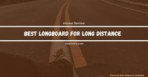 Best Longboard for Long Distance in 2021 | Awesome Longboards