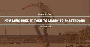 How Long Does It Take to Learn to Skateboard| Easy or Hard?