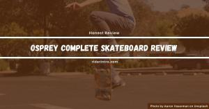 Osprey Skateboard Review | Important Things You Need to Know