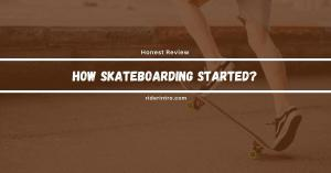 How Skateboarding Started? Know Everything