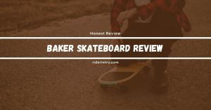 Read Baker Skateboard Review 2021 Before Buying It