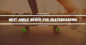 Best Ankle Brace for Skateboarding | Protect Your Ankle