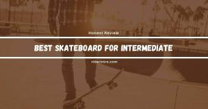 Best Skateboard For Intermediate Rider in 2021