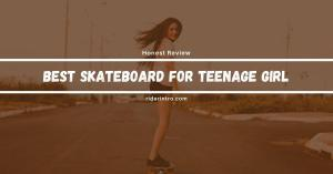 Best Skateboard for Teenage Girl in 2021