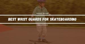 With the Best Wrist Guards for Skateboarding Now You Can Escape a Wrist Break in 2021