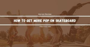 How to Get More Pop on a Skateboard