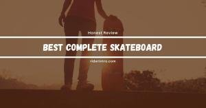 Best Complete Skateboards of 2021 | Quick Guide to Select