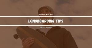 Top 14 Longboarding Tips in 2021