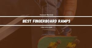3 Best Fingerboard Ramps of 2021