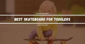 Quick Guide to Buy the Best Skateboard For Toddlers in 2021