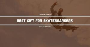 14 Best Gift For Skateboarder in 2021
