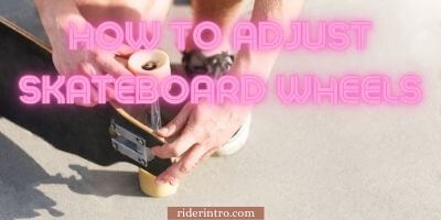 How to adjust skateboard wheels