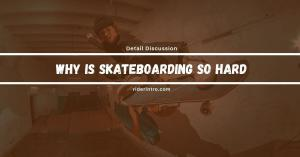 Why is Skateboarding So Hard? Know the Actual Fact