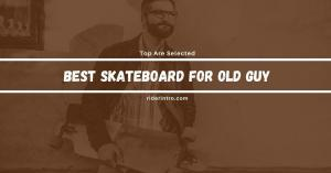 2021's Best Skateboard for Old Guy | From Top Brand