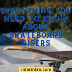 skateboard-risers-pros-and-cons