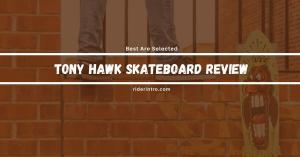 Tony Hawk Skateboard Review | Complete Discussion