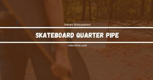 Learn Everything On Skateboard Quarter Pipe| 2021's Guide