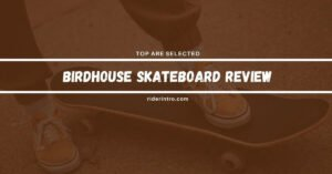 Birdhouse Skateboard Review | Honest Opinion of 2021