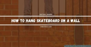 How to Hang Skateboard on Wall | 3 Step By Step Methods