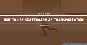 How to Use Skateboard as Transportation| Definitive Guide