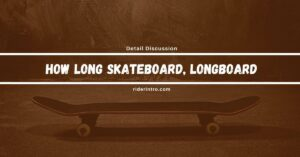 How Long Are Skateboards, Longboards, and Others?